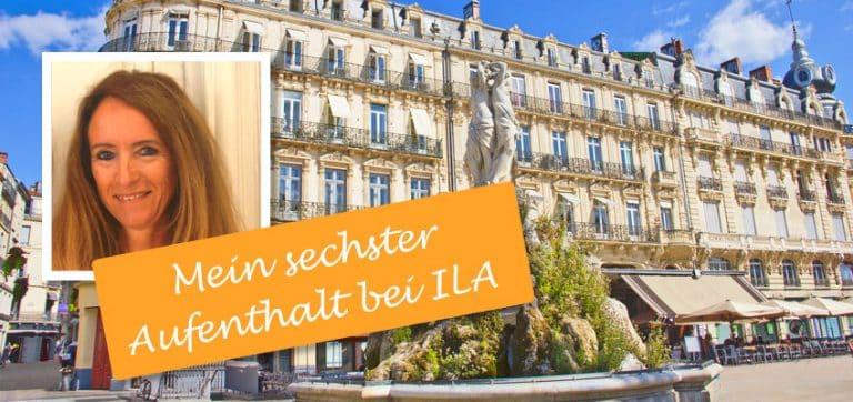 ILA Montpellier - je t'aime. Mein sechster Aufenthalt bei ILA!